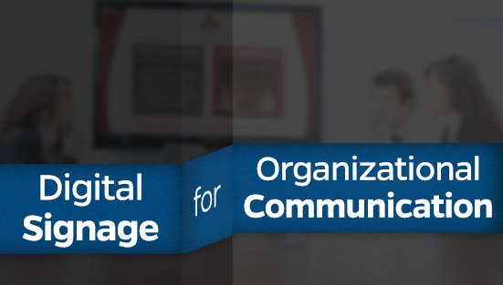 digital signage for organization communication